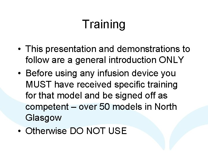 Training • This presentation and demonstrations to follow are a general introduction ONLY •