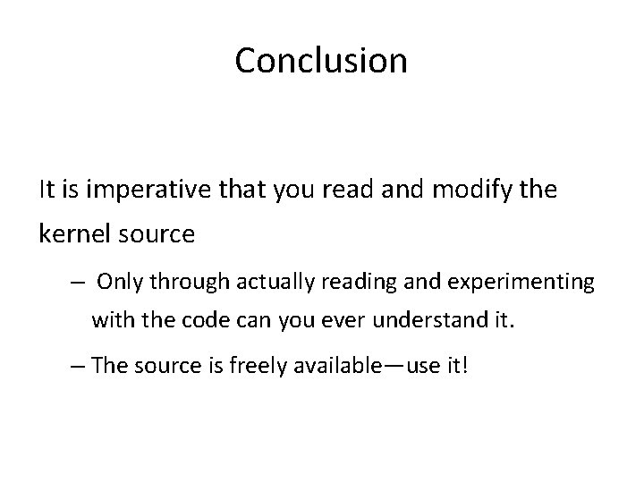 Conclusion It is imperative that you read and modify the kernel source – Only