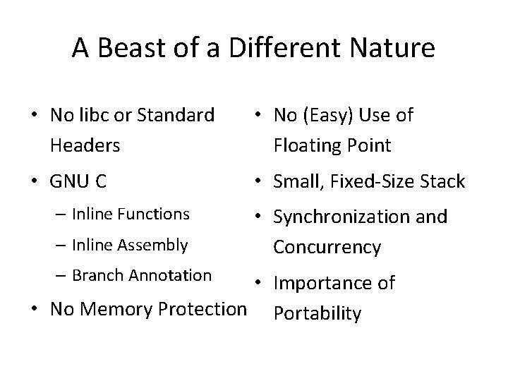 A Beast of a Different Nature • No libc or Standard Headers • No
