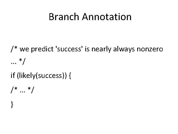 Branch Annotation /* we predict 'success' is nearly always nonzero. . . */ if
