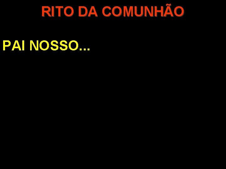 RITO DA COMUNHÃO PAI NOSSO. . .