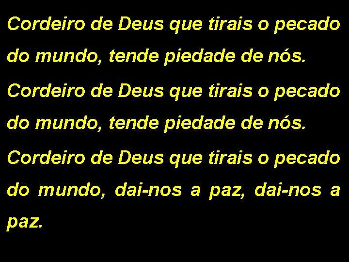 Cordeiro de Deus que tirais o pecado do mundo, tende piedade de nós. Cordeiro