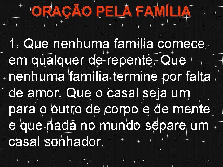 ORAÇÃO PELA FAMÍLIA 1. Que nenhuma família comece em qualquer de repente. Que nenhuma