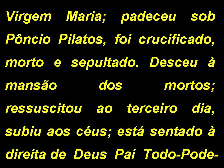 Virgem Maria; padeceu sob Pôncio Pilatos, foi crucificado, morto e sepultado. Desceu à mansão