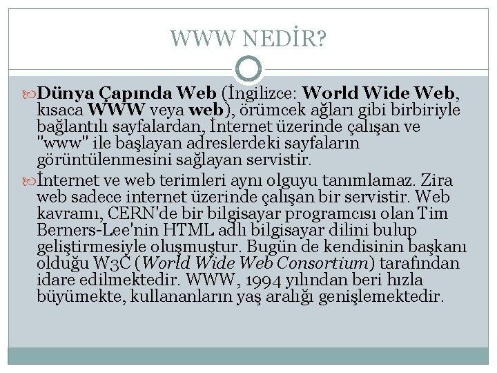 WWW NEDİR? Dünya Çapında Web (İngilizce: World Wide Web, kısaca WWW veya web), örümcek