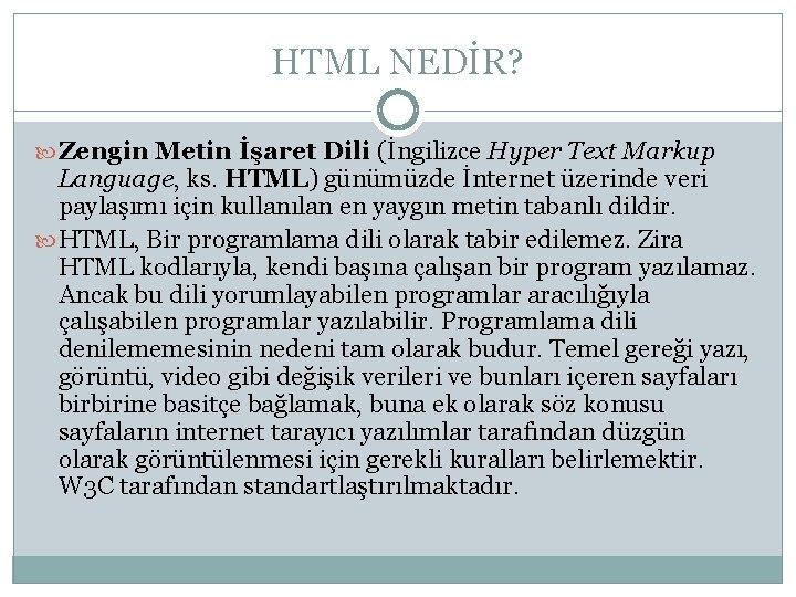 HTML NEDİR? Zengin Metin İşaret Dili (İngilizce Hyper Text Markup Language, ks. HTML) günümüzde