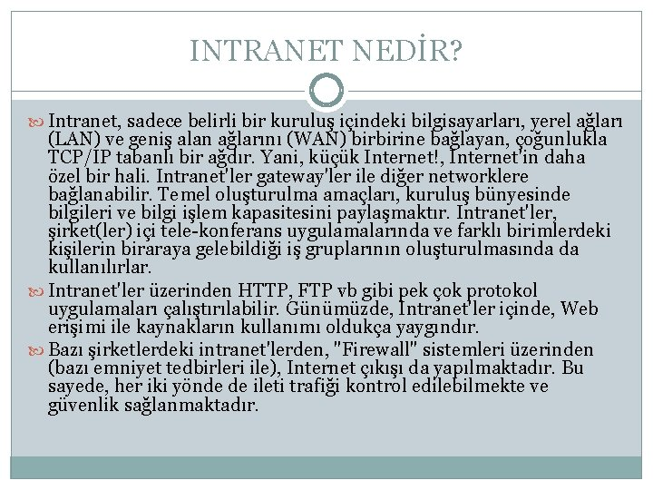INTRANET NEDİR? Intranet, sadece belirli bir kuruluş içindeki bilgisayarları, yerel ağları (LAN) ve geniş