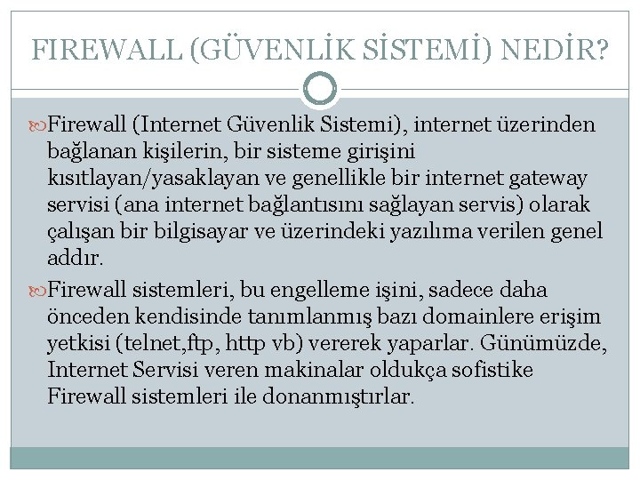 FIREWALL (GÜVENLİK SİSTEMİ) NEDİR? Firewall (Internet Güvenlik Sistemi), internet üzerinden bağlanan kişilerin, bir sisteme