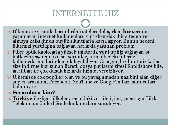 İNTERNETTE HIZ Ülkemiz içerisinde barındırılan siteleri dolaşırken hız sorunu yaşamayan internet kullanıcıları, yurt dışındaki