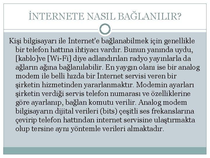 İNTERNETE NASIL BAĞLANILIR? Kişi bilgisayarı ile İnternet'e bağlanabilmek için genellikle bir telefon hattına ihtiyacı