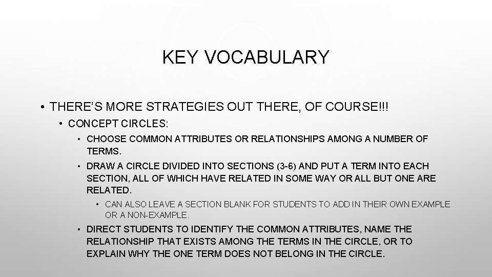 KEY VOCABULARY • THERE'S MORE STRATEGIES OUT THERE, OF COURSE!!! • CONCEPT CIRCLES: •