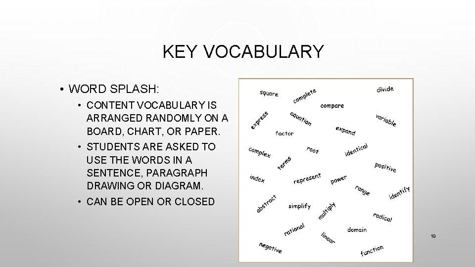KEY VOCABULARY • WORD SPLASH: • CONTENT VOCABULARY IS ARRANGED RANDOMLY ON A BOARD,