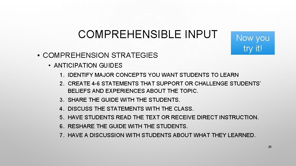 COMPREHENSIBLE INPUT • COMPREHENSION STRATEGIES Now you try it! • ANTICIPATION GUIDES 1. IDENTIFY