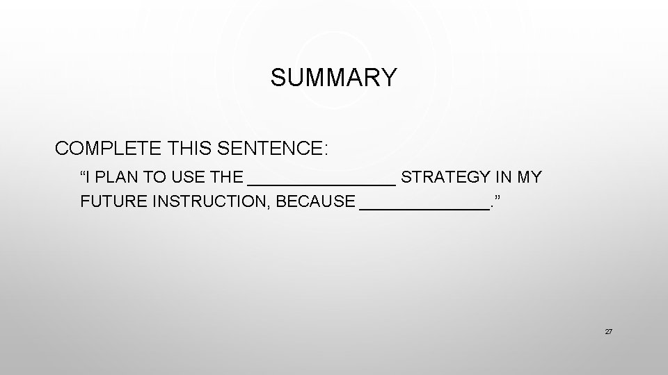 """SUMMARY COMPLETE THIS SENTENCE: """"I PLAN TO USE THE ________ STRATEGY IN MY FUTURE"""