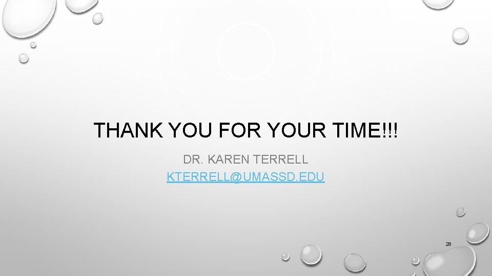 THANK YOU FOR YOUR TIME!!! DR. KAREN TERRELL KTERRELL@UMASSD. EDU 28