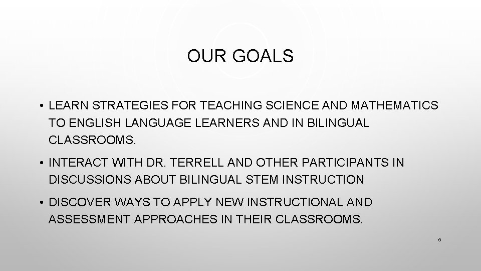 OUR GOALS • LEARN STRATEGIES FOR TEACHING SCIENCE AND MATHEMATICS TO ENGLISH LANGUAGE LEARNERS