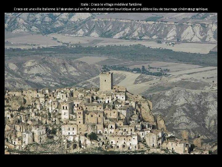 Italie : Craco le village médiéval fantôme Craco est une ville italienne à l'abandon