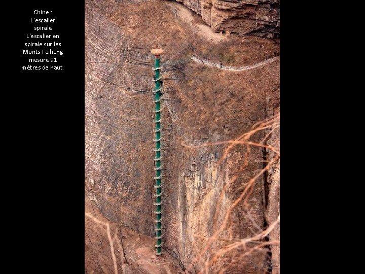 Chine : L'escalier spirale L'escalier en spirale sur les Monts Taihang mesure 91 mètres