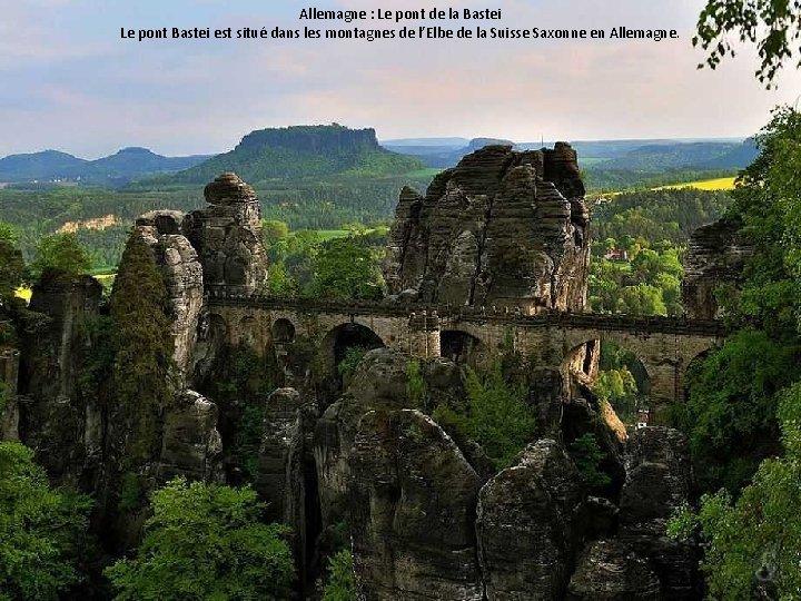 Allemagne : Le pont de la Bastei Le pont Bastei est situé dans les
