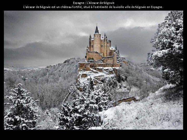 Espagne : L'Alcazar de Ségovie L'alcazar de Ségovie est un château fortifié, situé à