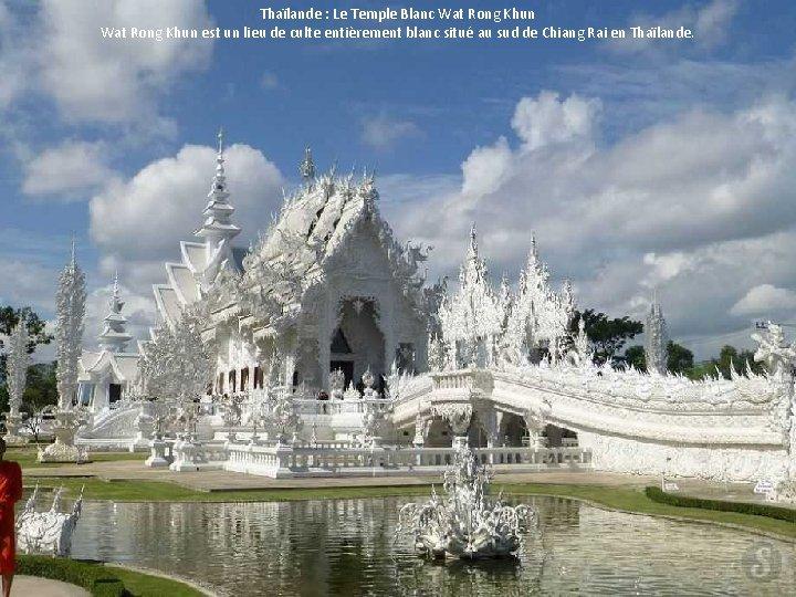 Thaïlande : Le Temple Blanc Wat Rong Khun est un lieu de culte entièrement
