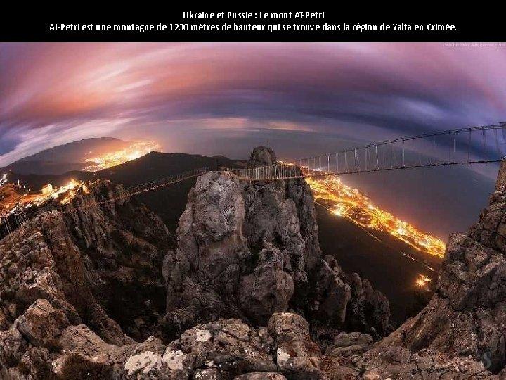 Ukraine et Russie : Le mont Aï-Petri Ai-Petri est une montagne de 1230 mètres