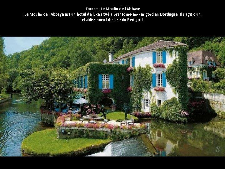 France : Le Moulin de l'Abbaye est un hôtel de luxe situé à Brantôme-en-Périgord