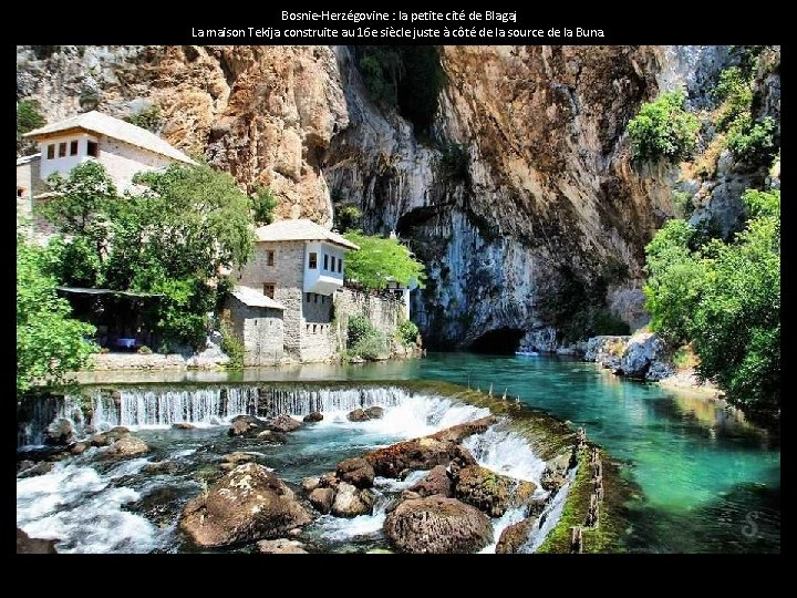 Bosnie-Herzégovine : la petite cité de Blagaj La maison Tekija construite au 16 e