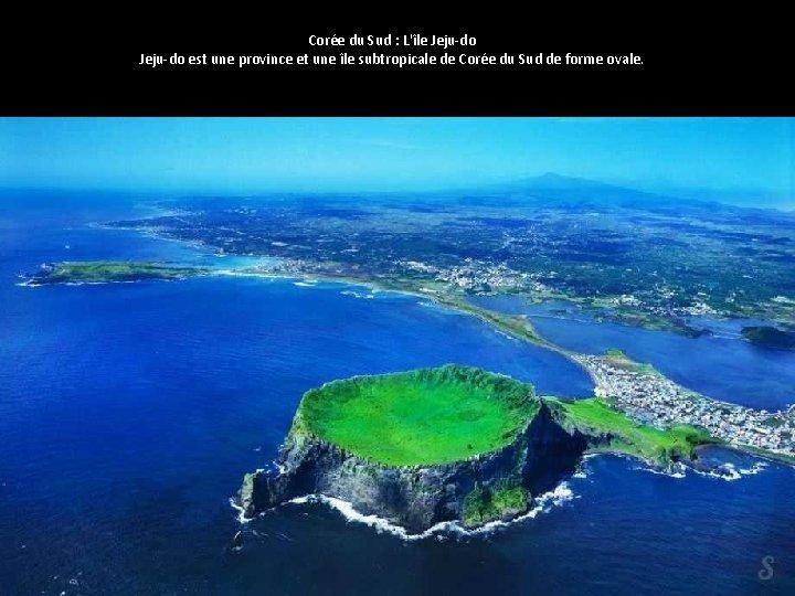 Corée du Sud : L'île Jeju-do est une province et une île subtropicale de