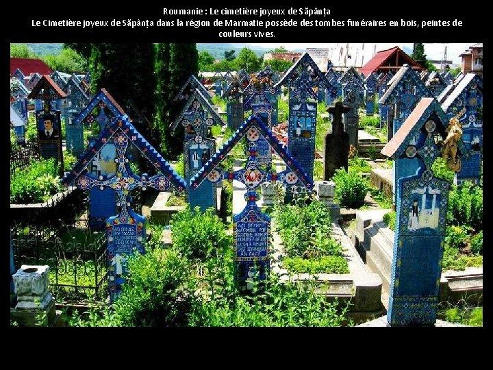 Roumanie : Le cimetière joyeux de Săpânța Le Cimetière joyeux de Săpânța dans la