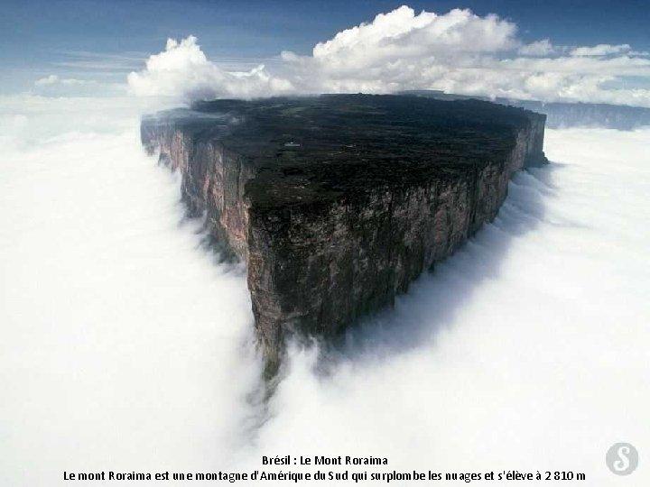 Brésil : Le Mont Roraima Le mont Roraima est une montagne d'Amérique du Sud