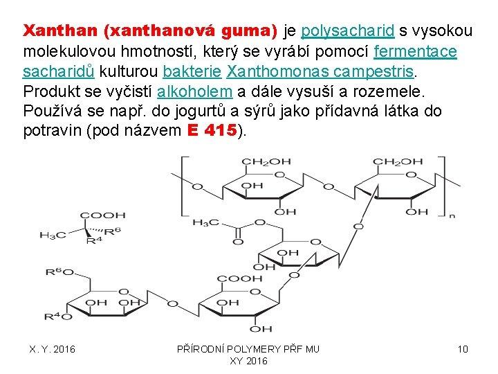 Xanthan (xanthanová guma) je polysacharid s vysokou molekulovou hmotností, který se vyrábí pomocí fermentace