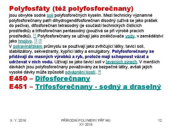 Polyfosfáty (též polyfosforečnany) jsou obvykle sodné soli polyfosforečných kyselin. Mezi technicky významné polyfosforečnany patří