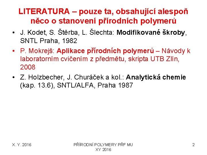 LITERATURA – pouze ta, obsahující alespoň něco o stanovení přírodních polymerů • J. Kodet,