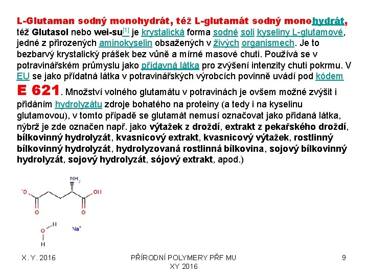 L-Glutaman sodný monohydrát, též L-glutamát sodný monohydrát, též Glutasol nebo wei-su[1] je krystalická forma