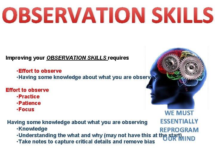 OBSERVATION SKILLS Improving your OBSERVATION SKILLS requires • Effort to observe • Having some