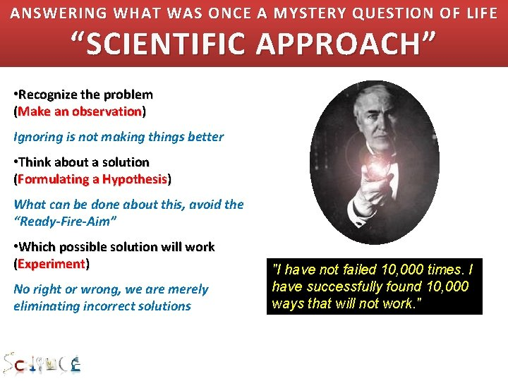 """ANSWERING WHAT WAS ONCE A MYSTERY QUESTION OF LIFE """"SCIENTIFIC APPROACH"""" • Recognize the"""