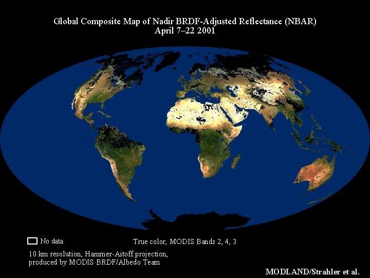 Global Composite Map of Nadir BRDF-Adjusted Reflectance (NBAR) April 7– 22 2001 no data
