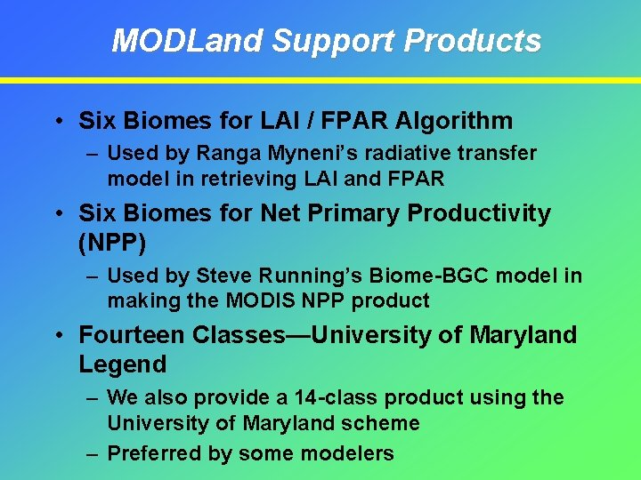MODLand Support Products • Six Biomes for LAI / FPAR Algorithm – Used by