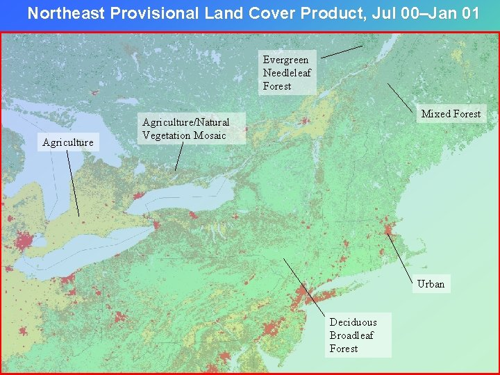 Northeast Provisional Land Cover Product, Jul 00–Jan 01 Evergreen Needleleaf Forest Agriculture Mixed Forest