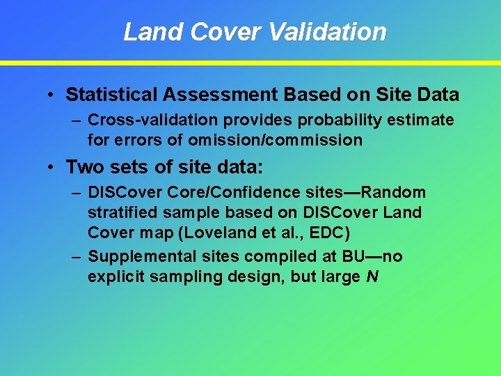 Land Cover Validation • Statistical Assessment Based on Site Data – Cross-validation provides probability
