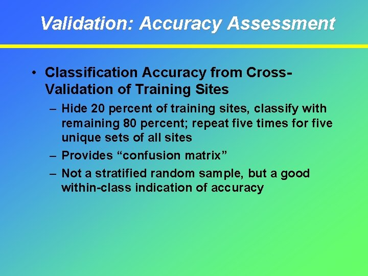 Validation: Accuracy Assessment • Classification Accuracy from Cross. Validation of Training Sites – Hide