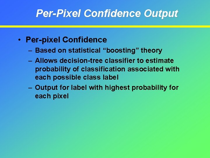 """Per-Pixel Confidence Output • Per-pixel Confidence – Based on statistical """"boosting"""" theory – Allows"""