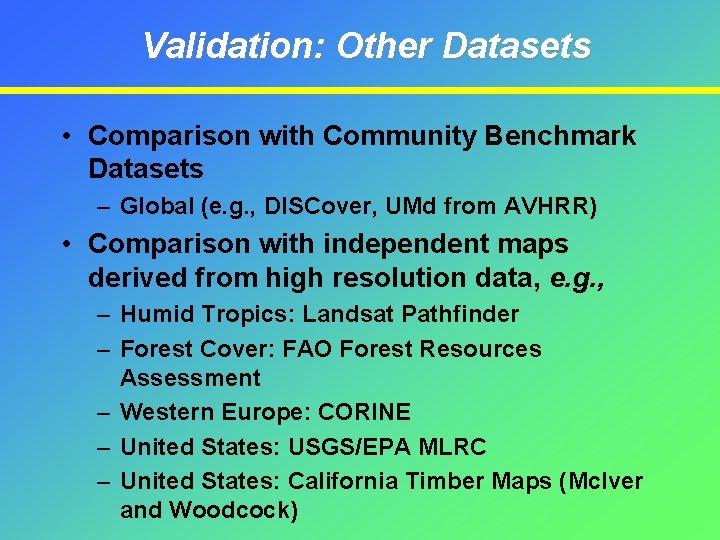 Validation: Other Datasets • Comparison with Community Benchmark Datasets – Global (e. g. ,