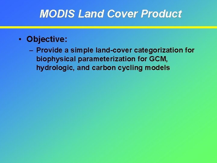 MODIS Land Cover Product • Objective: – Provide a simple land-cover categorization for biophysical