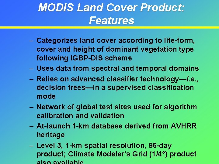 MODIS Land Cover Product: Features – Categorizes land cover according to life-form, cover and