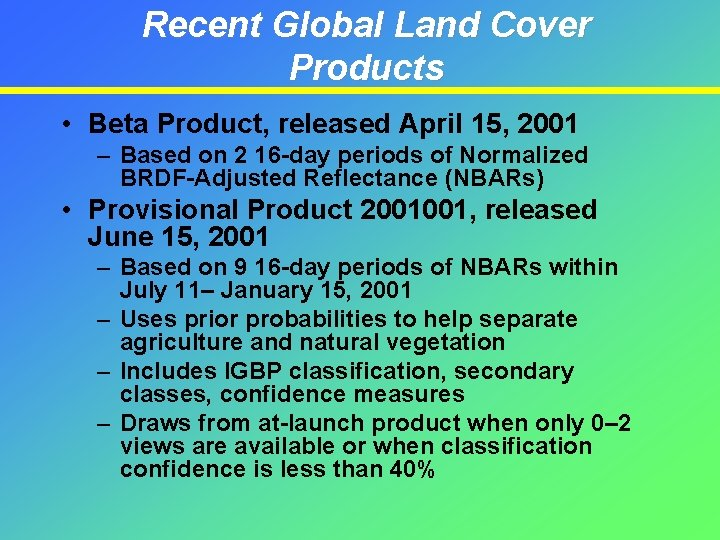 Recent Global Land Cover Products • Beta Product, released April 15, 2001 – Based