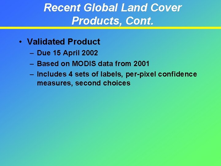 Recent Global Land Cover Products, Cont. • Validated Product – Due 15 April 2002