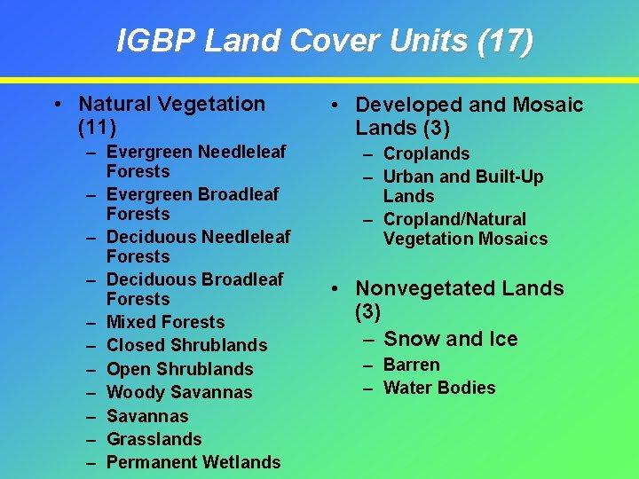 IGBP Land Cover Units (17) • Natural Vegetation (11) – Evergreen Needleleaf Forests –
