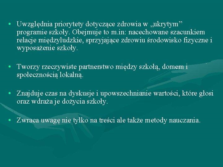 """• Uwzględnia priorytety dotyczące zdrowia w """"ukrytym"""" programie szkoły. Obejmuje to m. in:"""